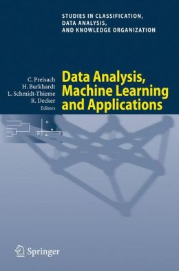 Data Analysis, Machine Learning and Applications: Proceedings of the 31st Annual Conference of the Gesellschaft für Klassifikation e.V., Albert-Ludwigs-Universität Freiburg, March 7-9, 2007