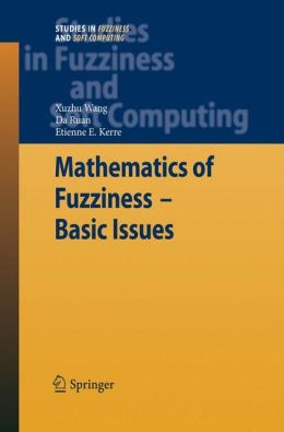 Mathematics of Fuzziness--Basic Issues