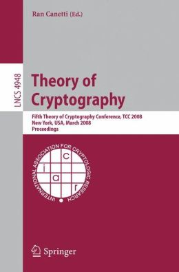 Theory of Cryptography: Fifth Theory of Cryptography Conference, TCC 2008, New York, USA, March 19-21, 2008, Proceedings