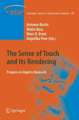 The Sense of Touch and Its Rendering: Progress in Haptics Research
