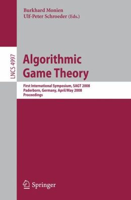 Algorithmic Game Theory: First International Symposium, SAGT 2008, Paderborn, Germany, April 30 - May 2, 2008, Proceedings
