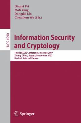 Information Security and Cryptology: Third SKLOIS Conference, Inscrypt 2007, Xining, China, August 31 - September 5, 2007, Revised Selected Papers