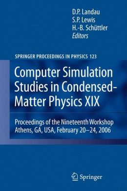 Computer Simulation Studies in Condensed-Matter Physics XIX: Proceedings of the Nineteenth Workshop Athens, GA, USA, February 20--24, 2006