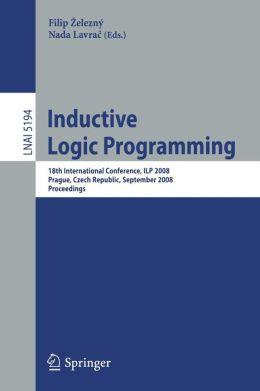Inductive Logic Programming: 18th International Conference, ILP 2008 Prague, Czech Republic, September 10-12, 2008, Proceedings