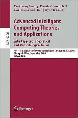 Advanced Intelligent Computing Theories and Applications. With Aspects of Theoretical and Methodological Issues: Fourth International Conference on Intelligent Computing, ICIC 2008 Shanghai, China, September 15-18, 2008 Proceedings