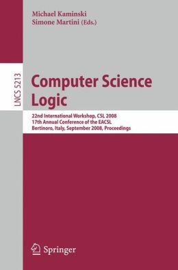 Computer Science Logic: 22nd International Workshop, CSL 2008, 17th Annual Conference of the EACSL, Bertinoro, Italy, September 16-19, 2008, Proceedings