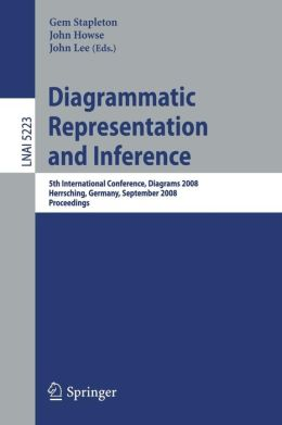 Diagrammatic Representation and Inference: 5th International Conference, Diagrams 2008, Herrsching, Germany, September 19-21, 2008, Proceedings
