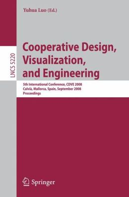 Cooperative Design, Visualization, and Engineering: 5th International Conference, CDVE 2008 Calvià, Mallorca, Spain, September 21-25, 2008 Proceedings