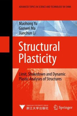 Structural Plasticity: Limit, Shakedown and Dynamic Plastic Analyses of Structures