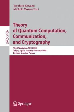Theory of Quantum Computation, Communication, and Cryptography: Third Workshop, TQC 2008 Tokyo, Japan, January 30 - February 1, 2008, Revised Selected Papers