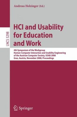 HCI and Usability for Education and Work: 4th Symposium of the Workgroup Human-Computer Interaction and Usability Engineering of the Austrian Computer Society, USAB 2008, Graz, Austria, November 20-21, 2008, Proceedings