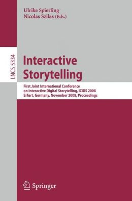 Interactive Storytelling: First Joint International Conference on Interactive Digital Storytelling, ICIDS 2008 Erfurt, Germany, November 26-29, 2008, Proceedings