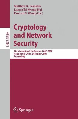 Cryptology and Network Security: 7th International Conference, CANS 2008, Hong-Kong, China, December 2-4, 2008. Proceedings
