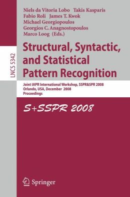 Structural, Syntactic, and Statistical Pattern Recognition: Joint IAPR International Workshop, SSPR & SPR 2008, Orlando, USA, December 4-6, 2008. Proceedings