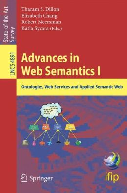 Advances in Web Semantics I: Ontologies, Web Services and Applied Semantic Web