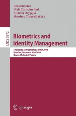 Biometrics and Identity Management: First European Workshop, BIOID 2008, Roskilde, Denmark, May 7-9, 2008, Revised Selected Papers