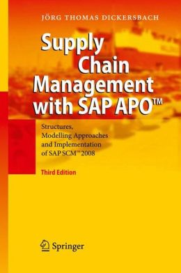 Supply Chain Management with SAP APO: Structures, Modelling Approaches and Implementation of SAP SCM 2008