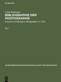 Bibliographie der Photographie. Deutschprachige Publikationen der Jahr 1839-1984: Bibliography of German-Language Photographic Publications, 1839-1984