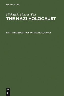 Perspectives on the Holocaust (The Nazi Holocaust Series #1)