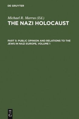 Public Opinion and Relations to the Jews in Nazi Europe (The Nazi Holocaust Series #5)