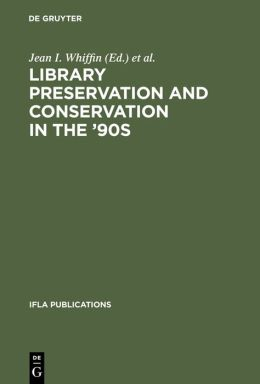 Library Preservation and Conservation in the 90's: Proceedings of the Satellite Meeting of the IFLA Section on Preservation and Conservation, Budapest, Hungary- August 15-17, 1995