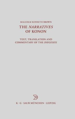 Narratives of Konon: Text, Translation and Commentary of the Diegeseis