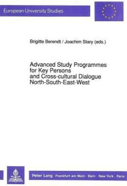 Advanced Study Programmes for Key Persons and Cross-Cultural Dialogue North-South-East-West: Proceedings of the 6th Eardhe Conference, Berlin October 1st - 5th, 1990
