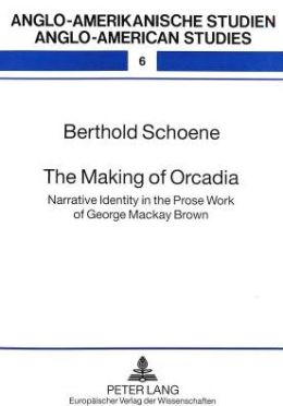 The Making of Orcadia: Narrative Identity in the Prose Work of George Mackay Brown