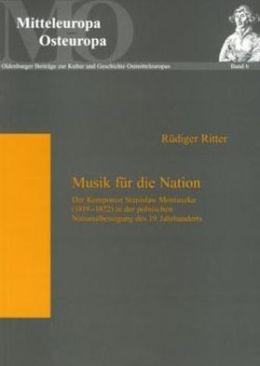 Musik fur die Nation: Der Komponist Stanislaw Moniuszko (1819-1872) in der Polnischen Nationalbewegung des 19. Jahrhunderts