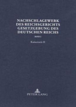 Nachschlagewerk Des Reichsgerichts: Gesetzgebung Des Deutschen Reichs Band 2: Kaiserzeit II Gewerblicher Rechtsschutz Und Urheberrecht