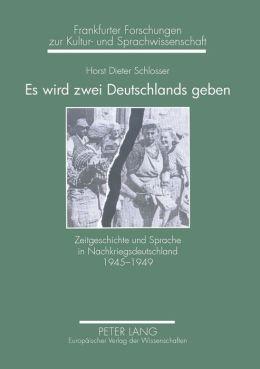 Es Wird Zwei Deutschlands Geben: Zeitgeschichte Und Sprache in Nachkriegsdeutschland 1945-1949