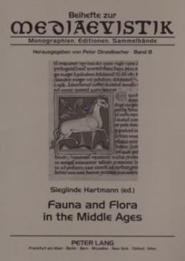 Fauna and Flora in the Middle Ages: Studies of the Medieval Environment and Its Impact on the Human Mind Papers Delivered at the International Medieval Congress, Leeds, in 2000, 2001 and 2002