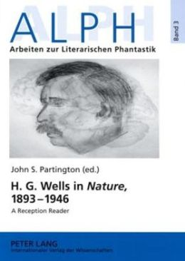 H. G. Wells in Nature, 1893-1946: A Reception Reader