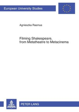 Filming Shakespeare, from Metatheatre to Metacinema