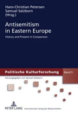 Antisemitism in Eastern Europe: History and Present in Comparison