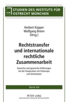 Rechtstransfer und internationale rechtliche Zusammenarbeit: Deutsche und japanische Erfahrungen bei der Kooperation mit Osteuropa und Zentralasien