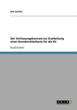 Der Verfassungskonvent zur Erarbeitung einer Grundrechtecharta f r die EU