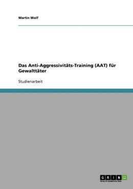 Das Anti-Aggressivit Ts-Training (Aat) F R Gewaltt Ter