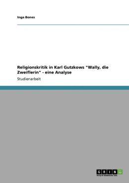 Religionskritik In Karl Gutzkows Wally, Die Zweiflerin - Eine Analyse