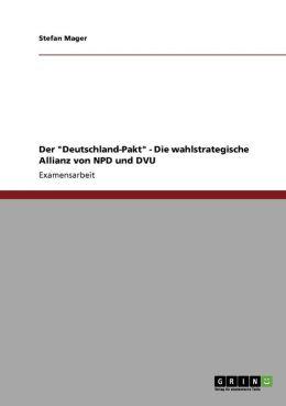 Der Deutschland-Pakt - Die Wahlstrategische Allianz Von Npd Und Dvu