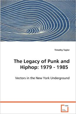 The Legacy of Punk and Hiphop: 1979 - 1985 - Vectors in the New York Underground