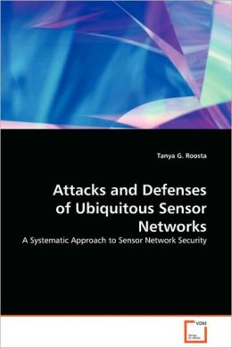 Attacks And Defenses Of Ubiquitous Sensor Networks