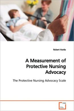 A Measurement Of Protective Nursing Advocacy