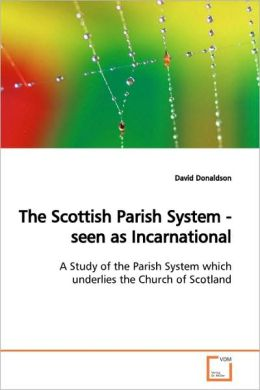 The Scottish Parish System - Seen As Incarnational