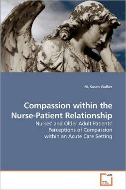Compassion Within The Nurse-Patient Relationship