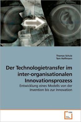 Der Technologietransfer Im Inter-Organisationalen Innovationsprozess