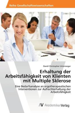 Erhaltung der Arbeitsf higkeit von Klienten mit Multiple Sklerose