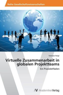 Virtuelle Zusammenarbeit in Globalen Projektteams
