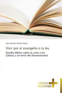 Vivir Por El Evangelio O La Ley