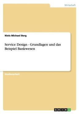Service Design - Grundlagen Und Das Beispiel Bankwesen